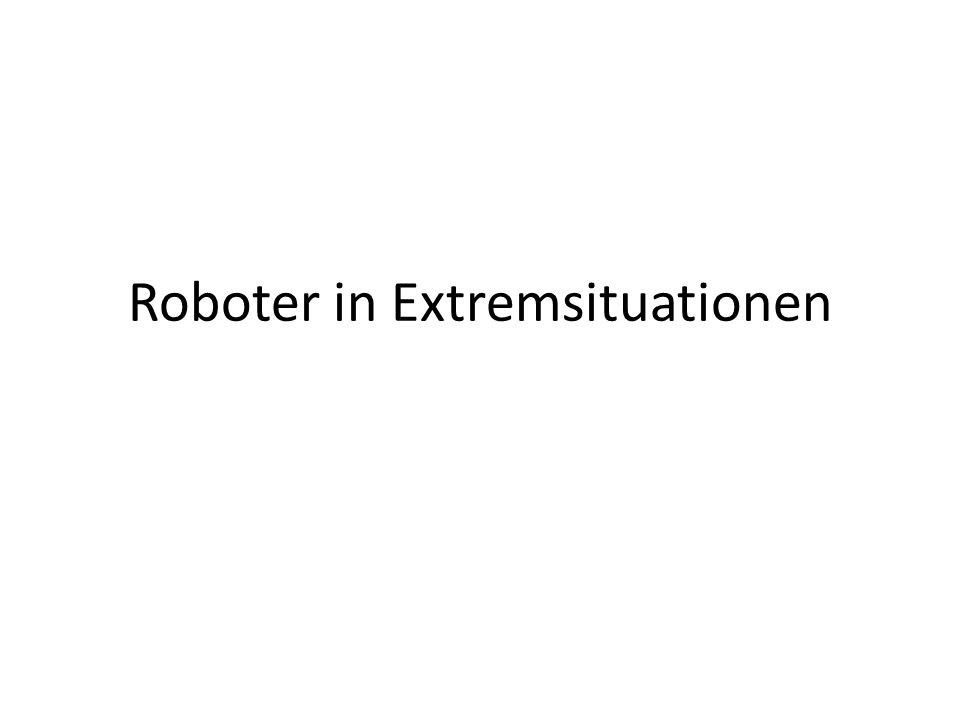 Roboter in Extremsituationen