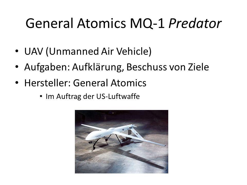 General Atomics MQ-1 Predator UAV (Unmanned Air Vehicle) Aufgaben: Aufklärung, Beschuss von Ziele Hersteller: General Atomics Im Auftrag der US-Luftwaffe