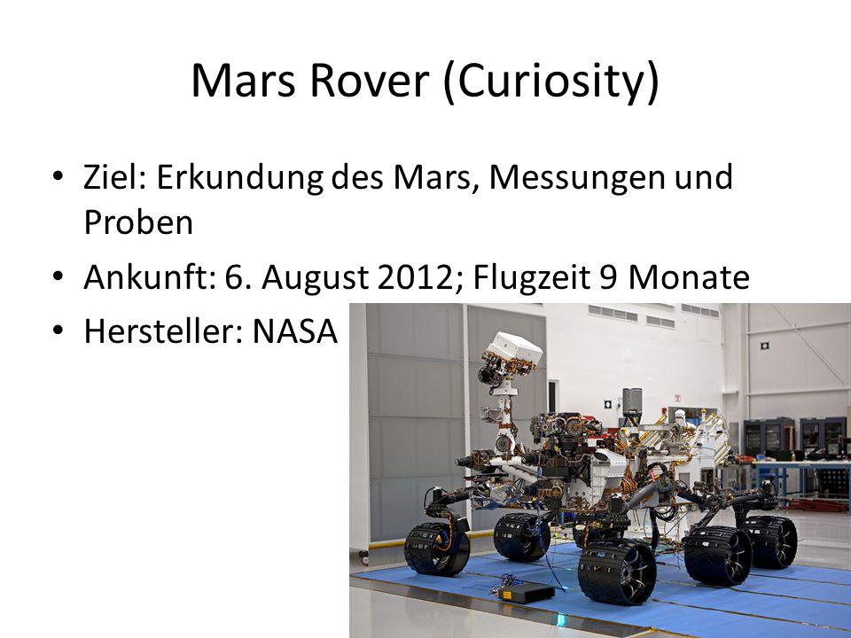 Mars Rover (Curiosity) Ziel: Erkundung des Mars, Messungen und Proben Ankunft: 6.