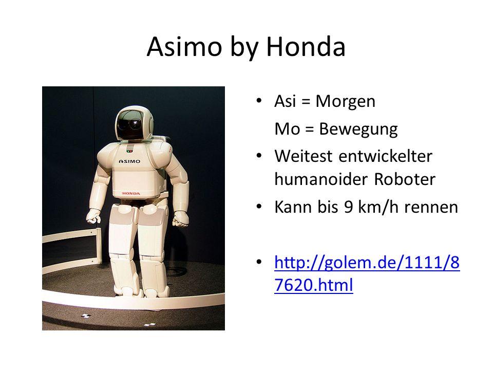 Asimo by Honda Asi = Morgen Mo = Bewegung Weitest entwickelter humanoider Roboter Kann bis 9 km/h rennen http://golem.de/1111/8 7620.html http://golem.de/1111/8 7620.html