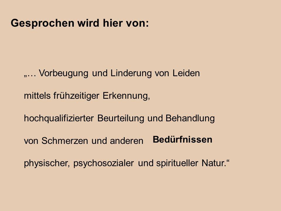 … Vorbeugung und Linderung von Leiden mittels frühzeitiger Erkennung, hochqualifizierter Beurteilung und Behandlung von Schmerzen und anderen Problemen physischer, psychosozialer und spiritueller Natur.