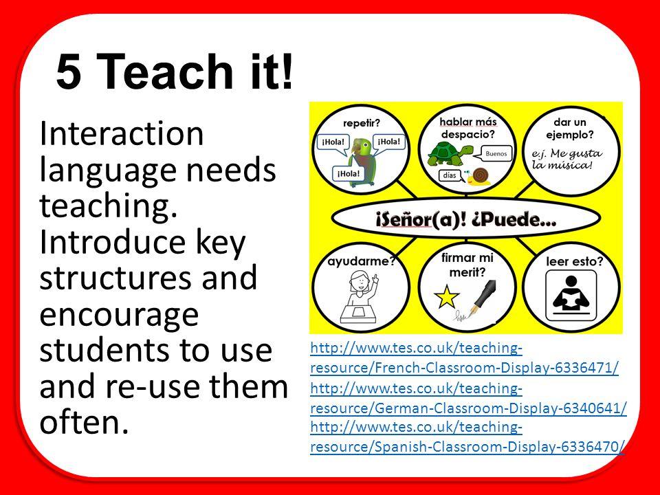 5 Teach it.Interaction language needs teaching.
