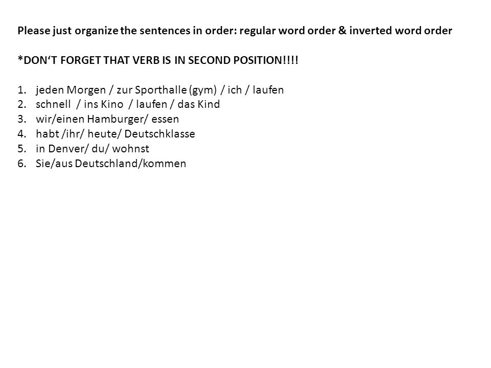 Please just organize the sentences in order: regular word order & inverted word order *DONT FORGET THAT VERB IS IN SECOND POSITION!!!.