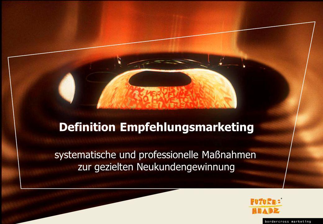 Definition Empfehlungsmarketing systematische und professionelle Maßnahmen zur gezielten Neukundengewinnung