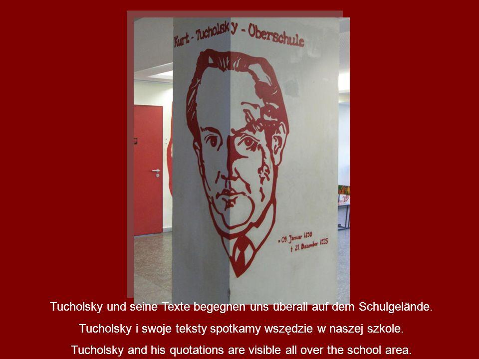 Tucholsky und seine Texte begegnen uns überall auf dem Schulgelände. Tucholsky i swoje teksty spotkamy wszędzie w naszej szkole. Tucholsky and his quo