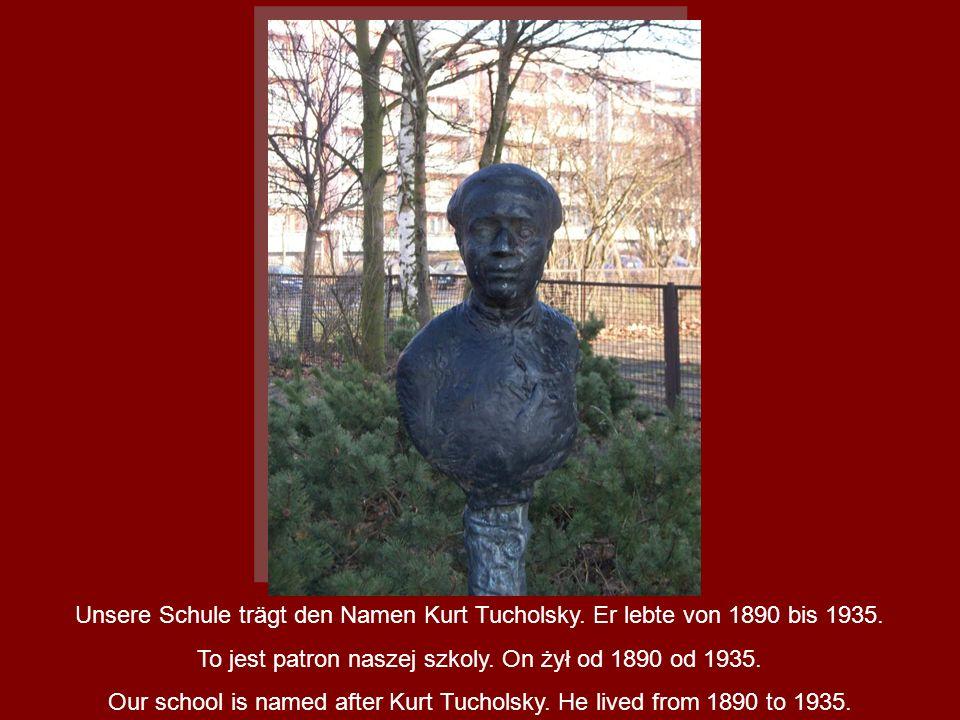Unsere Schule trägt den Namen Kurt Tucholsky. Er lebte von 1890 bis 1935. To jest patron naszej szkoly. On żył od 1890 od 1935. Our school is named af