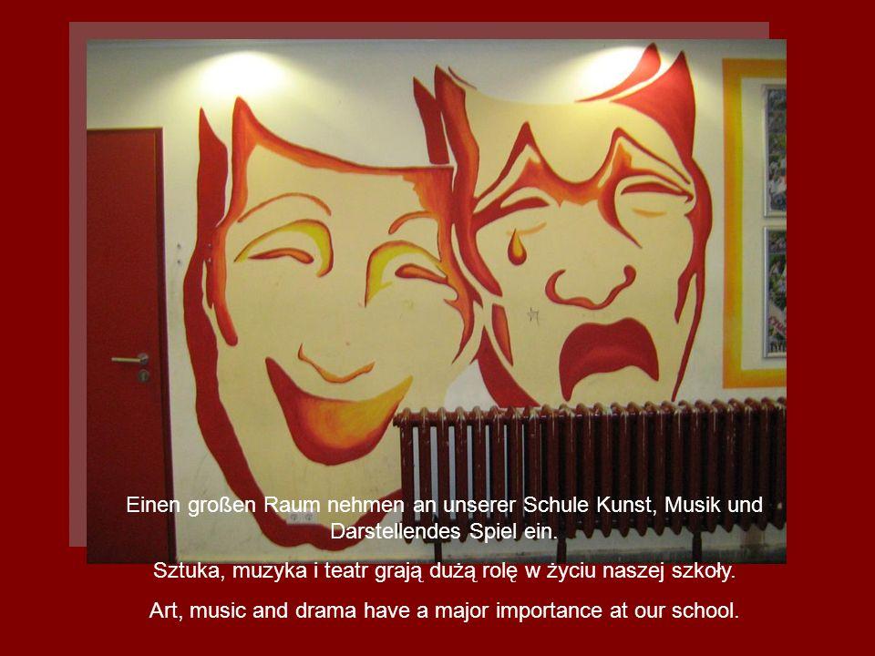 Einen großen Raum nehmen an unserer Schule Kunst, Musik und Darstellendes Spiel ein. Sztuka, muzyka i teatr grają dużą rolę w życiu naszej szkoły. Art
