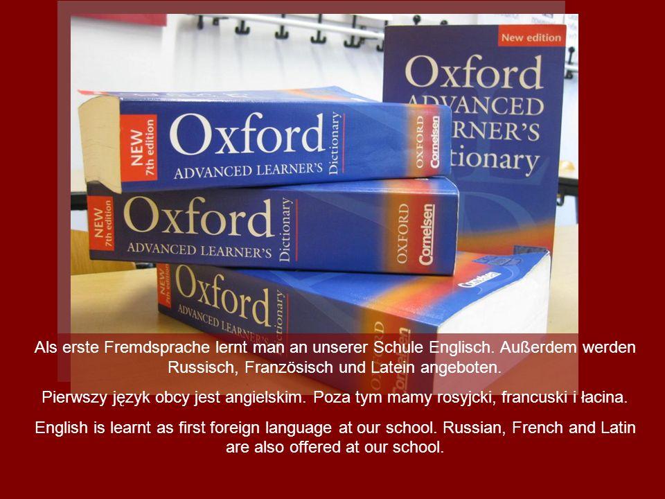 Als erste Fremdsprache lernt man an unserer Schule Englisch. Außerdem werden Russisch, Französisch und Latein angeboten. Pierwszy język obcy jest angi