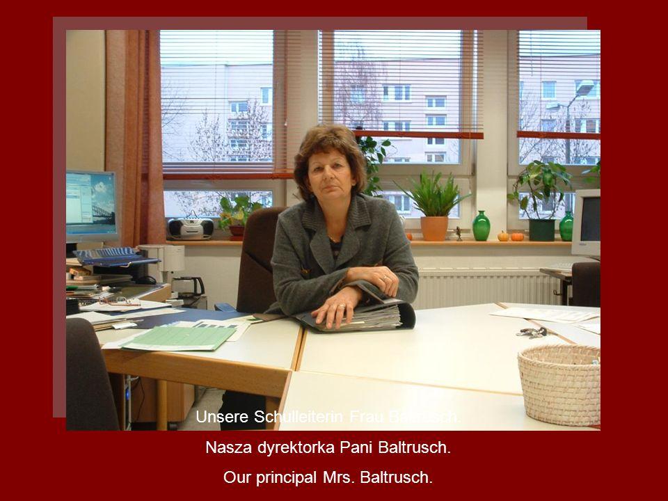 Unsere Schulleiterin Frau Baltrusch. Nasza dyrektorka Pani Baltrusch. Our principal Mrs. Baltrusch.