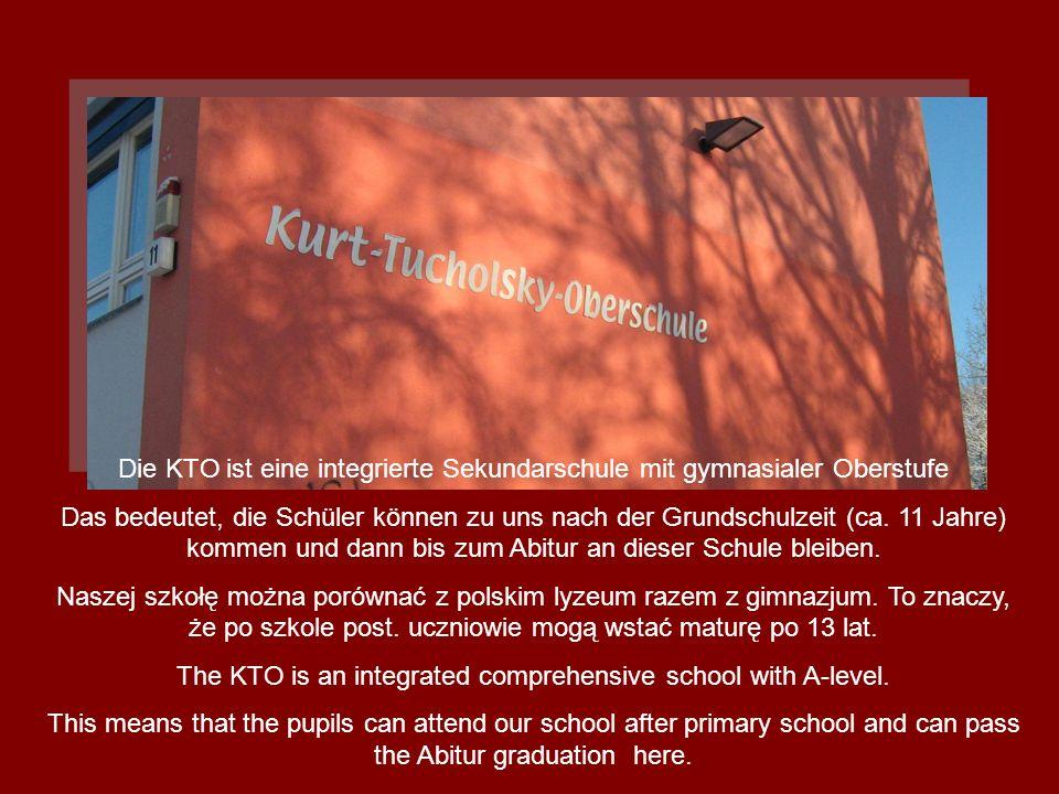 Die KTO ist eine integrierte Sekundarschule mit gymnasialer Oberstufe Das bedeutet, die Schüler können zu uns nach der Grundschulzeit (ca. 11 Jahre) k