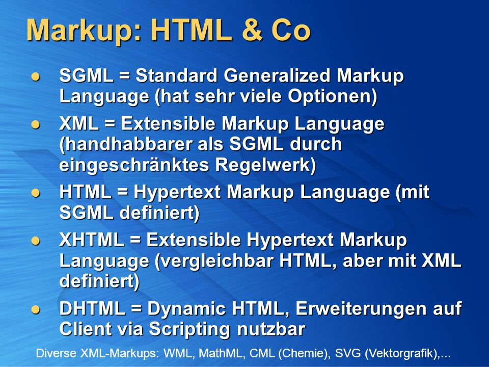 Markup: HTML & Co SGML = Standard Generalized Markup Language (hat sehr viele Optionen) SGML = Standard Generalized Markup Language (hat sehr viele Op