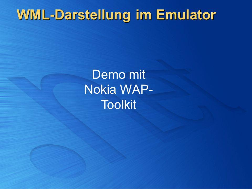 WML-Darstellung im Emulator Demo mit Nokia WAP- Toolkit