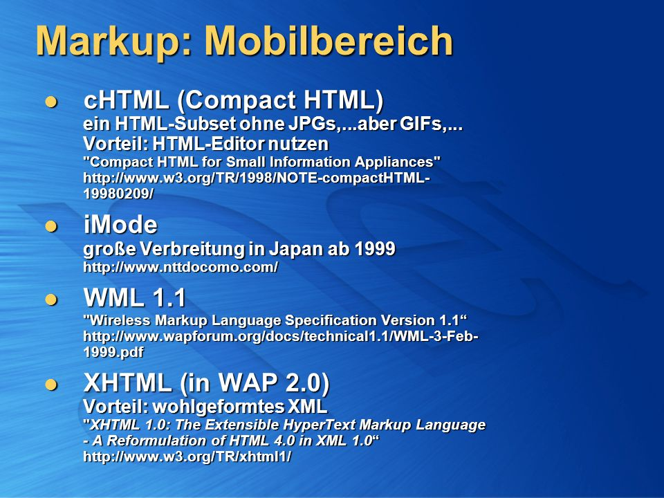 Markup: Mobilbereich cHTML (Compact HTML) ein HTML-Subset ohne JPGs,...aber GIFs,...