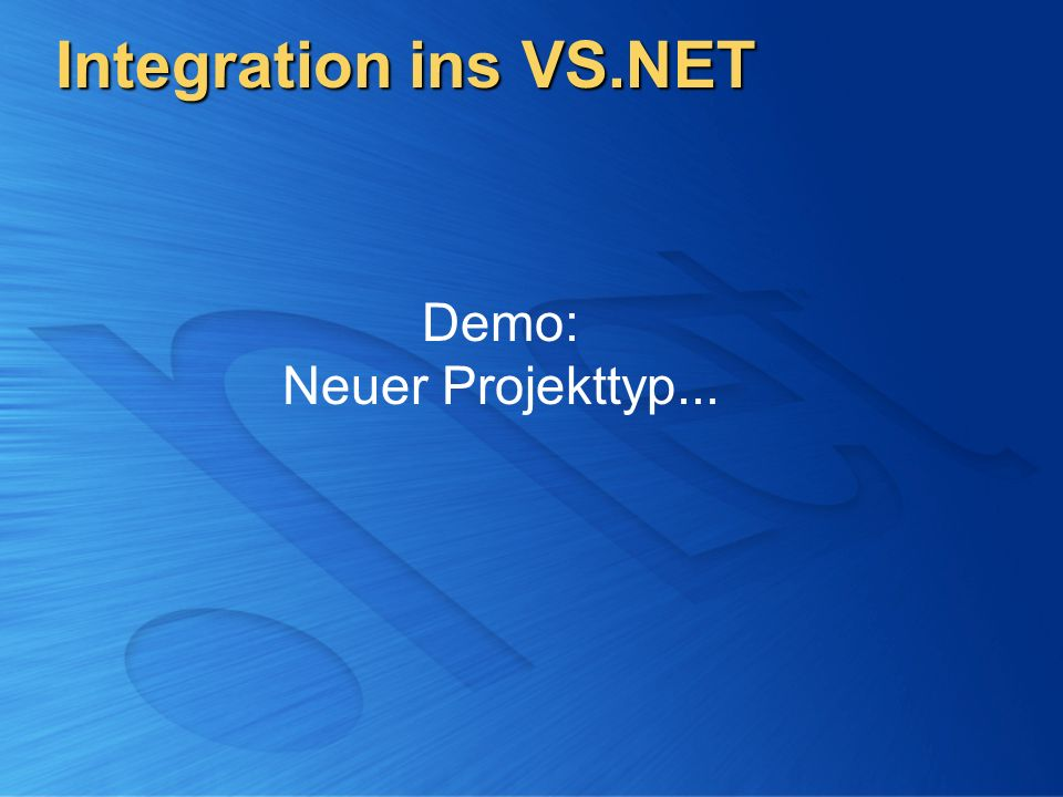 Integration ins VS.NET Demo: Neuer Projekttyp...