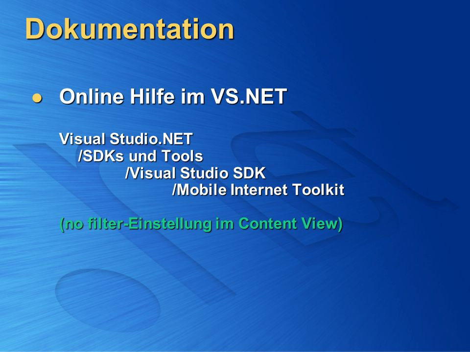 Dokumentation Online Hilfe im VS.NET Visual Studio.NET /SDKs und Tools /Visual Studio SDK /Mobile Internet Toolkit (no filter-Einstellung im Content View) Online Hilfe im VS.NET Visual Studio.NET /SDKs und Tools /Visual Studio SDK /Mobile Internet Toolkit (no filter-Einstellung im Content View)