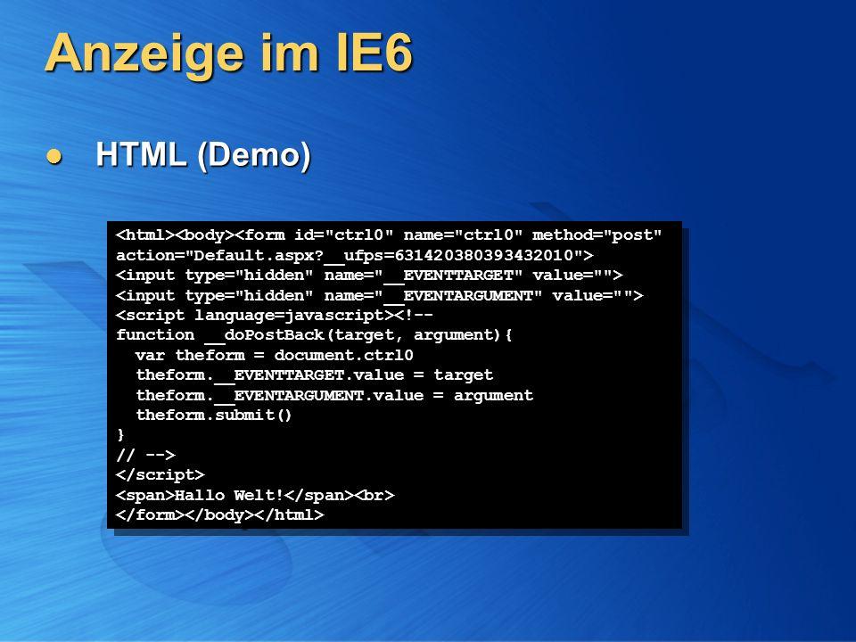 Anzeige im IE6 HTML (Demo) HTML (Demo) <!-- function __doPostBack(target, argument){ var theform = document.ctrl0 theform.__EVENTTARGET.value = target theform.__EVENTARGUMENT.value = argument theform.submit() } // --> Hallo Welt.