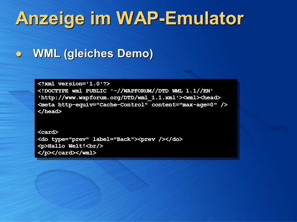 Anzeige im WAP-Emulator WML (gleiches Demo) WML (gleiches Demo) Hallo Welt! Hallo Welt!