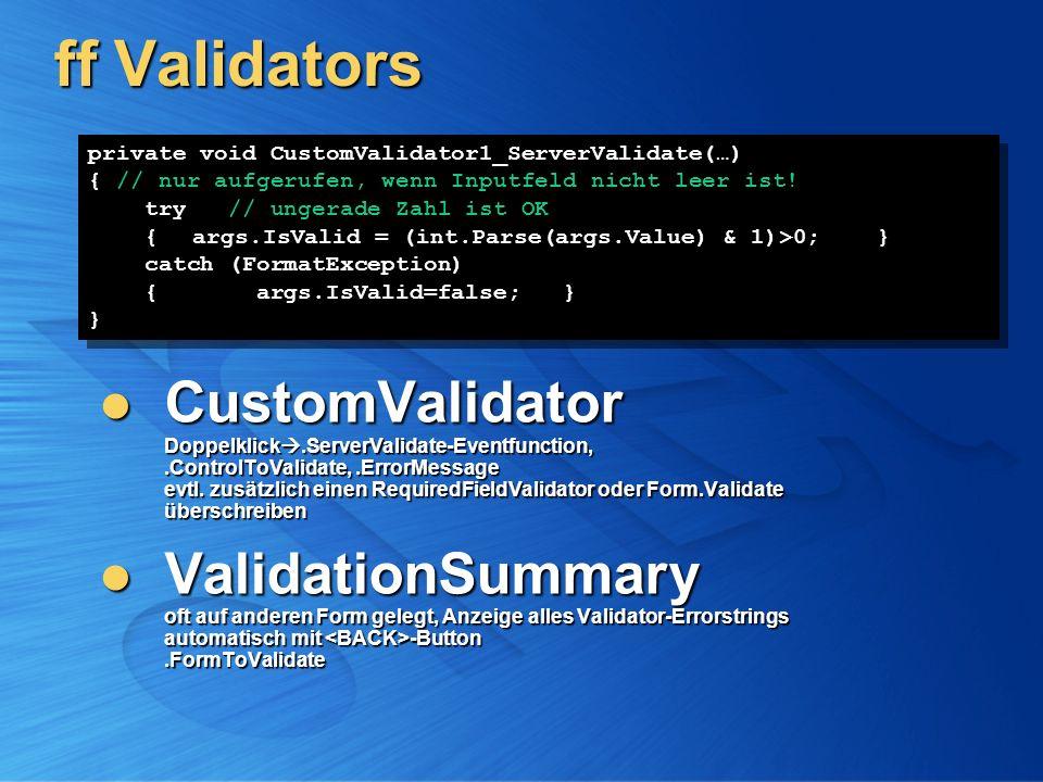 ff Validators CustomValidator Doppelklick.ServerValidate-Eventfunction,.ControlToValidate,.ErrorMessage evtl.