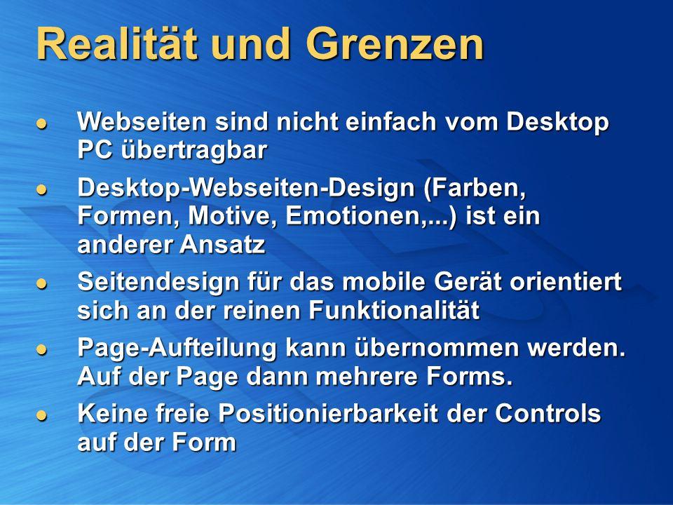 Realität und Grenzen Webseiten sind nicht einfach vom Desktop PC übertragbar Webseiten sind nicht einfach vom Desktop PC übertragbar Desktop-Webseiten-Design (Farben, Formen, Motive, Emotionen,...) ist ein anderer Ansatz Desktop-Webseiten-Design (Farben, Formen, Motive, Emotionen,...) ist ein anderer Ansatz Seitendesign für das mobile Gerät orientiert sich an der reinen Funktionalität Seitendesign für das mobile Gerät orientiert sich an der reinen Funktionalität Page-Aufteilung kann übernommen werden.