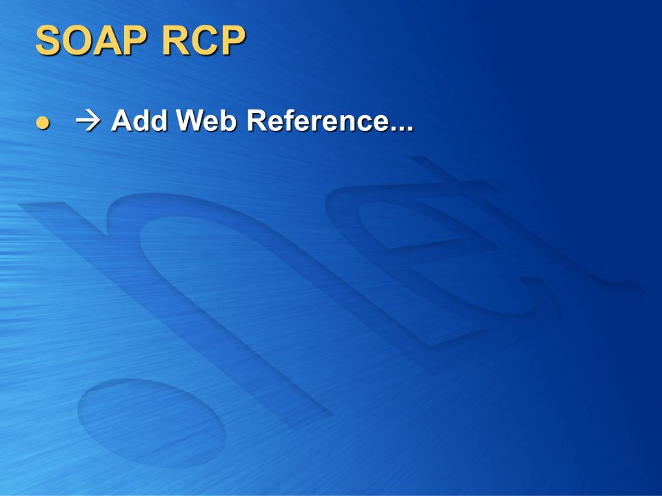 SOAP RCP Add Web Reference... Add Web Reference...