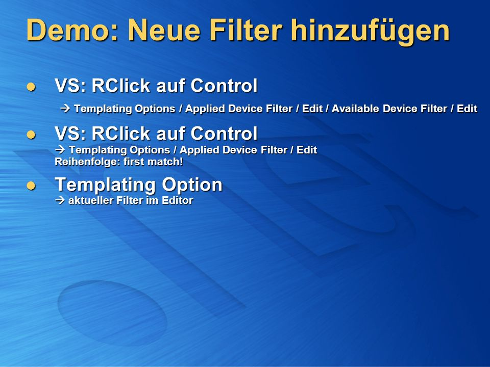 Demo: Neue Filter hinzufügen VS: RClick auf Control Templating Options / Applied Device Filter / Edit / Available Device Filter / Edit VS: RClick auf