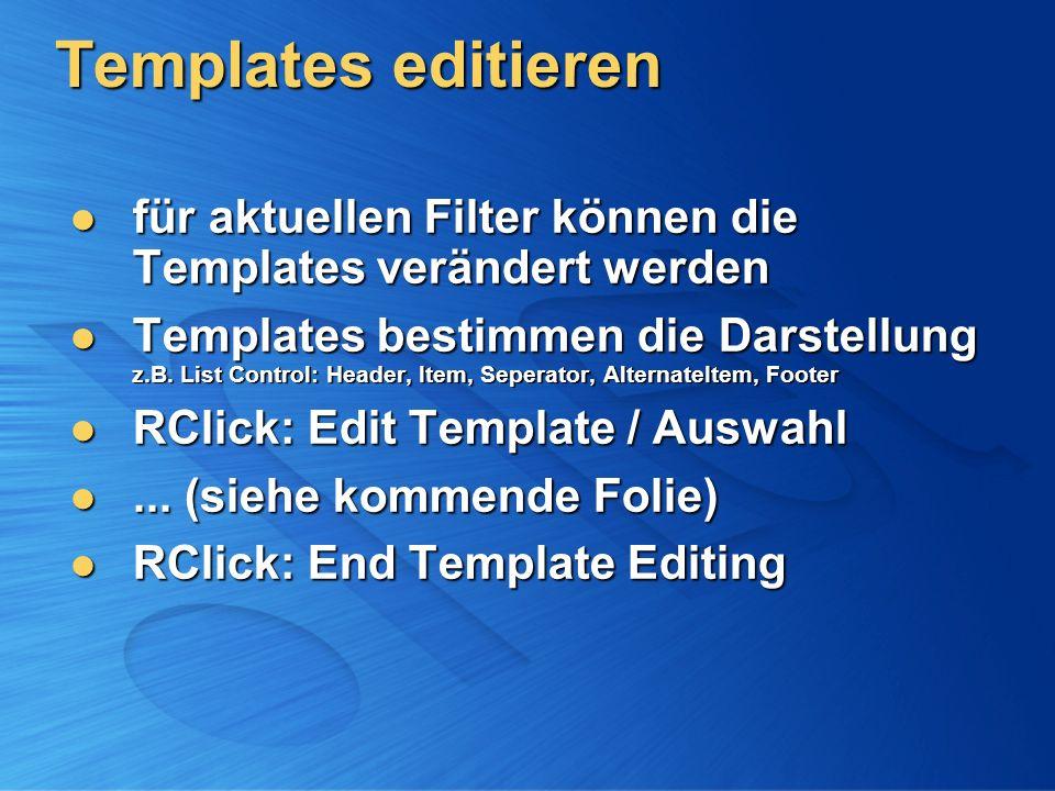 Templates editieren für aktuellen Filter können die Templates verändert werden für aktuellen Filter können die Templates verändert werden Templates bestimmen die Darstellung z.B.