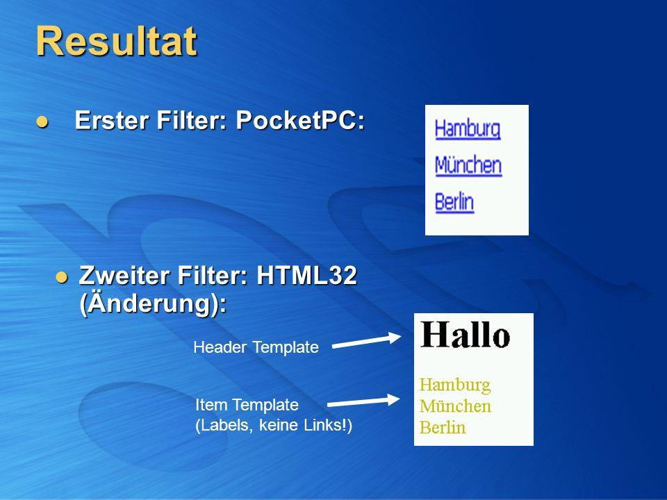 Resultat Erster Filter: PocketPC: Erster Filter: PocketPC: Zweiter Filter: HTML32 (Änderung): Zweiter Filter: HTML32 (Änderung): Header Template Item Template (Labels, keine Links!)