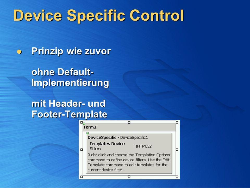 Device Specific Control Prinzip wie zuvor ohne Default- Implementierung mit Header- und Footer-Template Prinzip wie zuvor ohne Default- Implementierung mit Header- und Footer-Template
