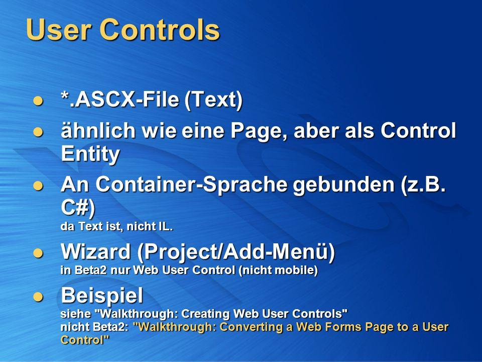 User Controls *.ASCX-File (Text) *.ASCX-File (Text) ähnlich wie eine Page, aber als Control Entity ähnlich wie eine Page, aber als Control Entity An Container-Sprache gebunden (z.B.