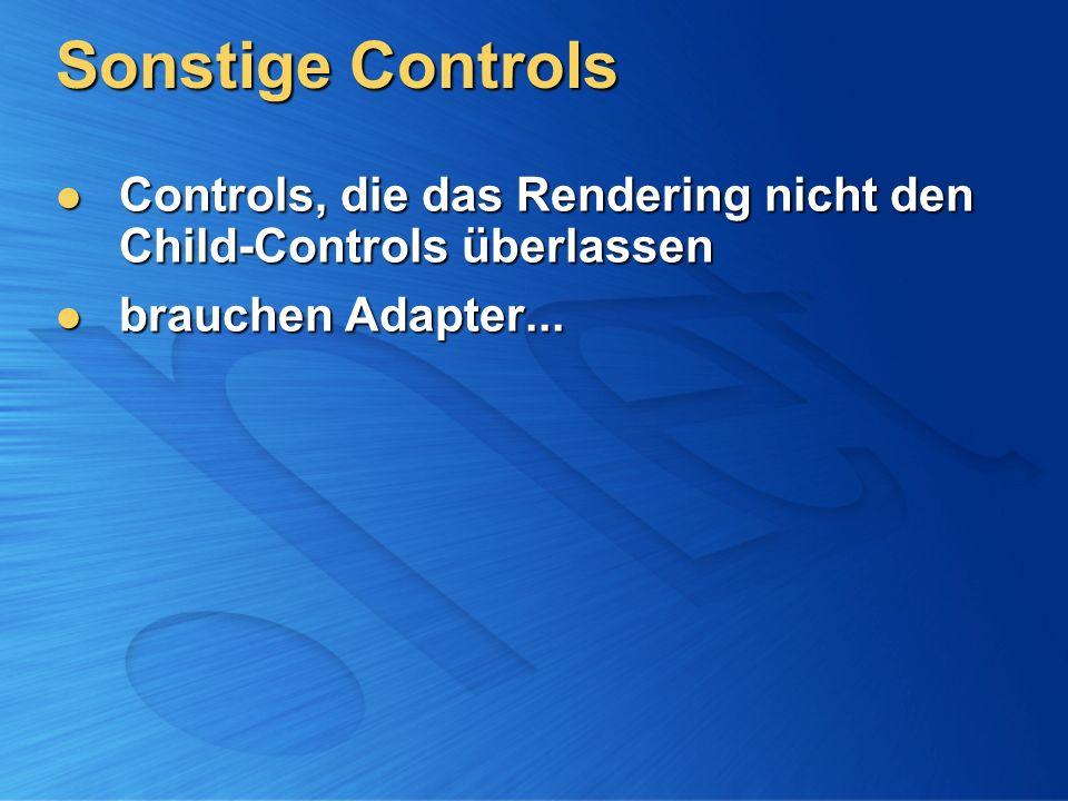 Sonstige Controls Controls, die das Rendering nicht den Child-Controls überlassen Controls, die das Rendering nicht den Child-Controls überlassen brauchen Adapter...