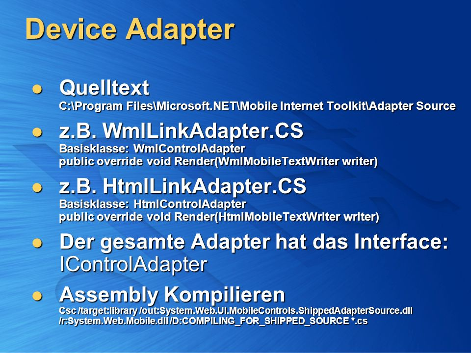 Device Adapter Quelltext C:\Program Files\Microsoft.NET\Mobile Internet Toolkit\Adapter Source Quelltext C:\Program Files\Microsoft.NET\Mobile Internet Toolkit\Adapter Source z.B.