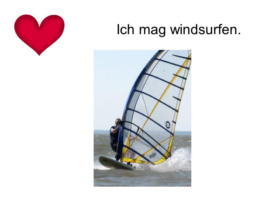 Ich mag windsurfen.