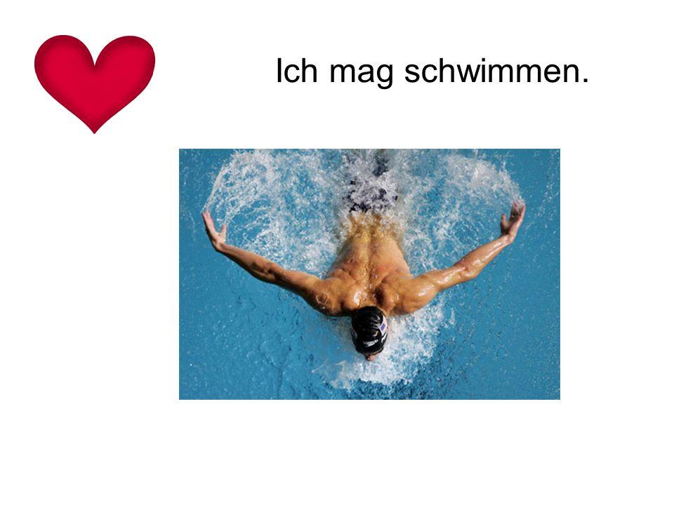 Ich mag schwimmen.