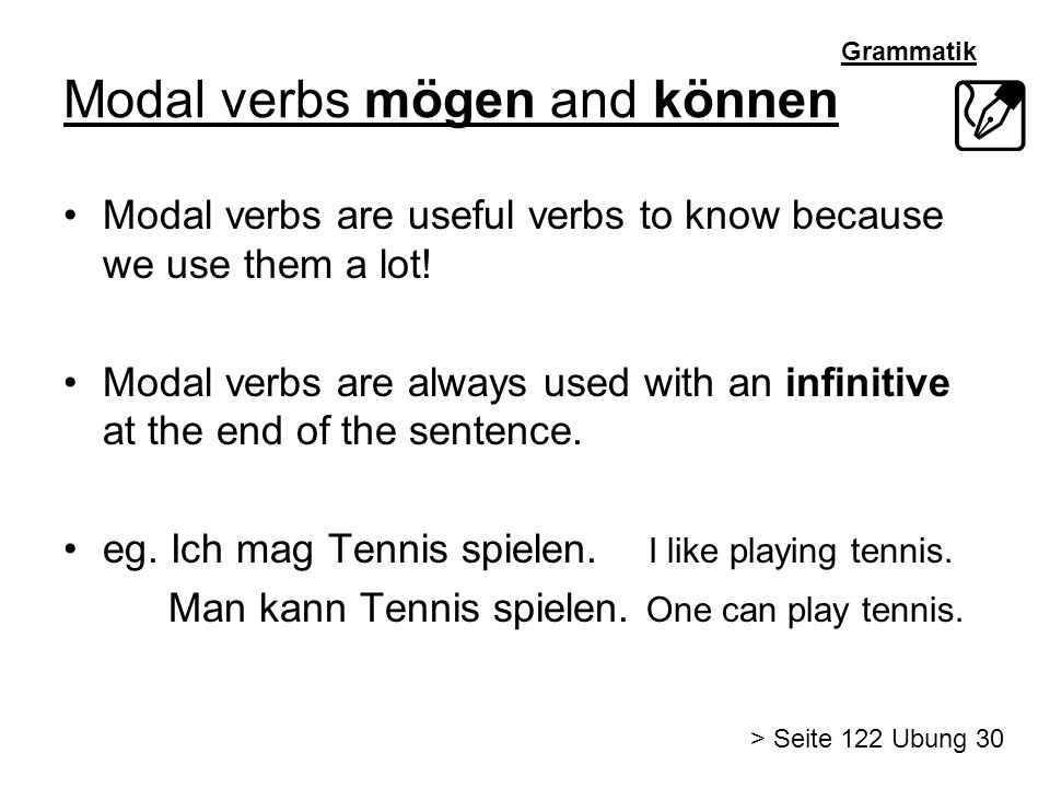 Grammatik Modal verbs mögen and können Modal verbs are useful verbs to know because we use them a lot! Modal verbs are always used with an infinitive