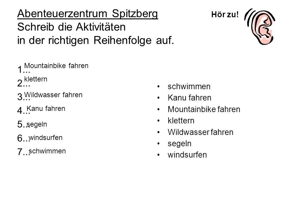 Abenteuerzentrum Spitzberg Schreib die Aktivitäten in der richtigen Reihenfolge auf. 1... 2... 3... 4... 5... 6... 7... schwimmen Kanu fahren Mountain