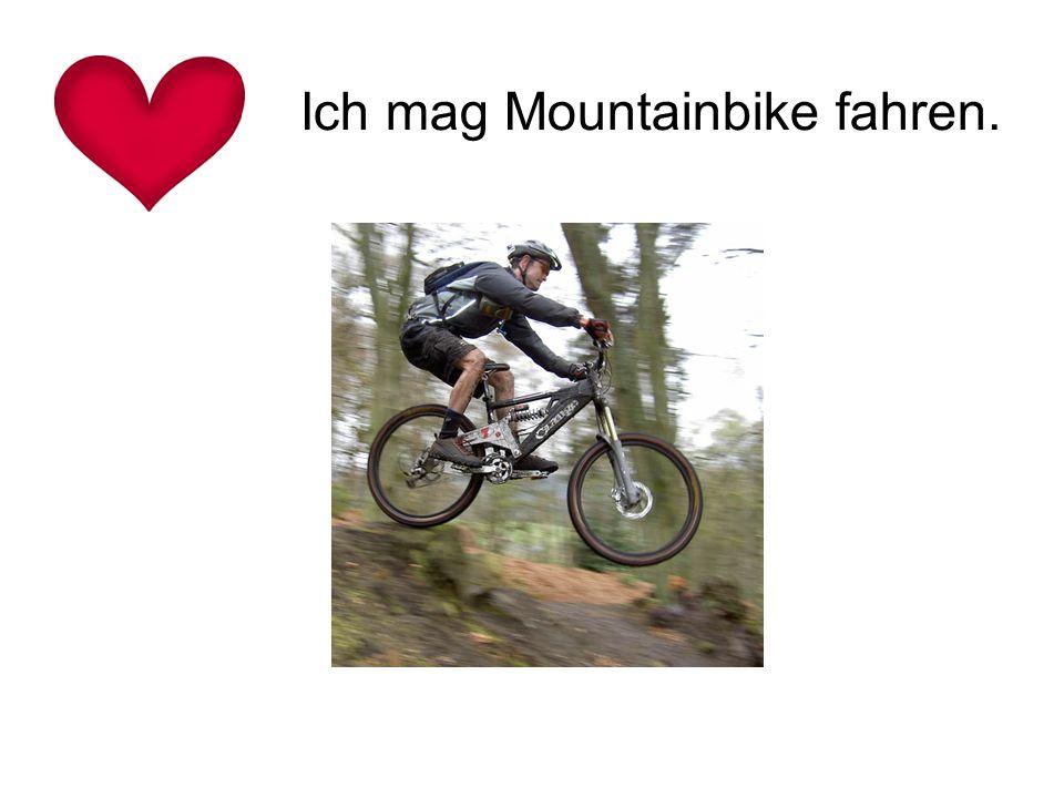 Ich mag Mountainbike fahren.