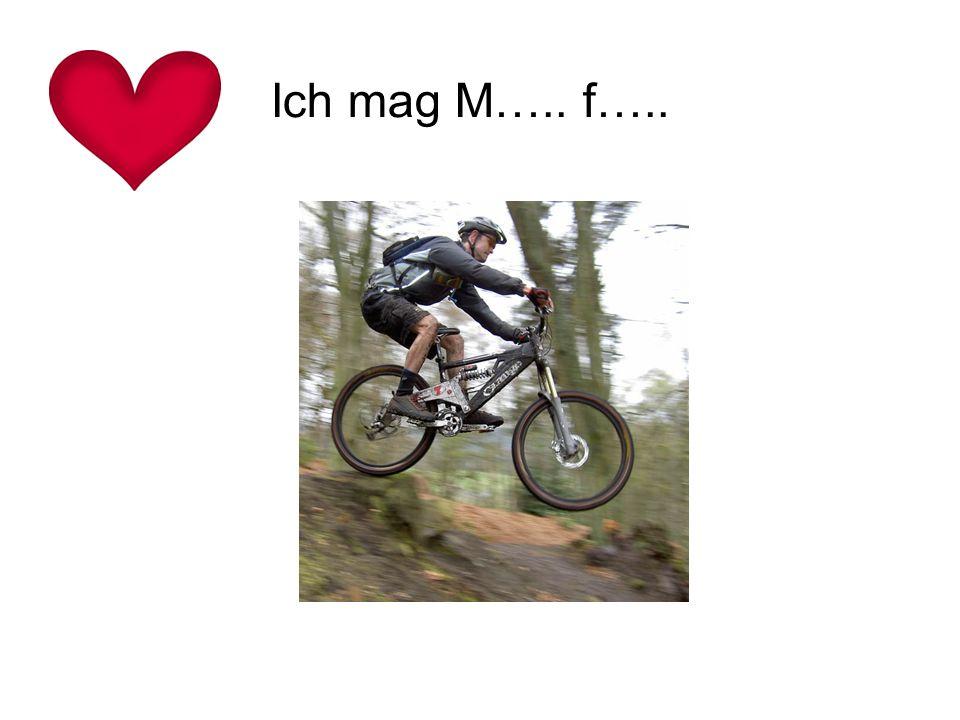 Ich mag M….. f…..