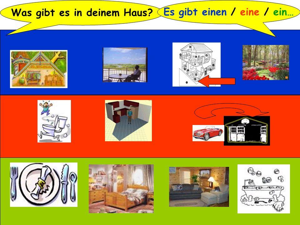 Was gibt es in deinem Haus? Es gibt einen / eine / ein…