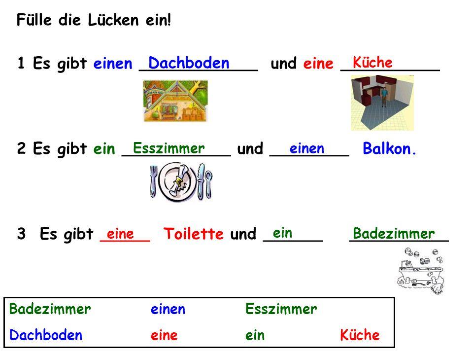 Fülle die Lücken ein! 1 Es gibt einen ____________ und eine __________ 2 Es gibt ein ___________ und ________ Balkon. 3 Es gibt _____ Toilette und ___