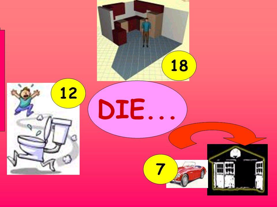 DIE... 12 7 18