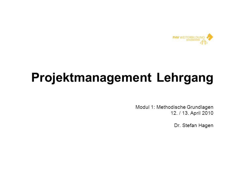 Projektmanagement Lehrgang Modul 1: Methodische Grundlagen 12. / 13. April 2010 Dr. Stefan Hagen