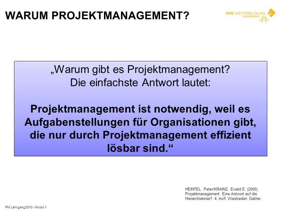 WARUM PROJEKTMANAGEMENT? Warum gibt es Projektmanagement? Die einfachste Antwort lautet: Projektmanagement ist notwendig, weil es Aufgabenstellungen f