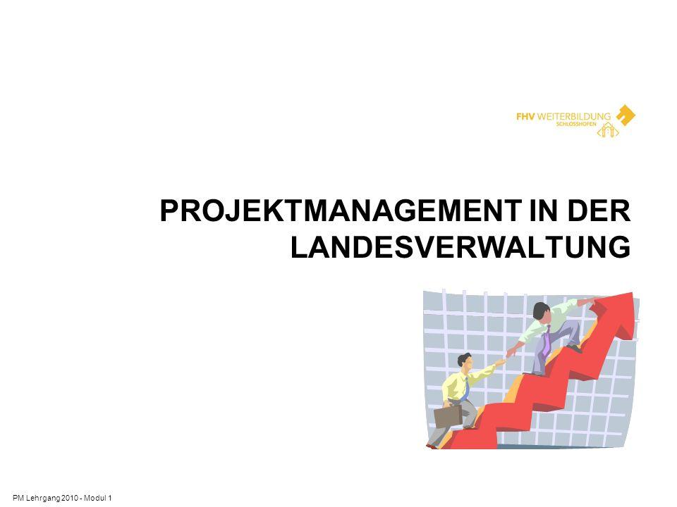 PROJEKTMANAGEMENT IN DER LANDESVERWALTUNG PM Lehrgang 2010 - Modul 1