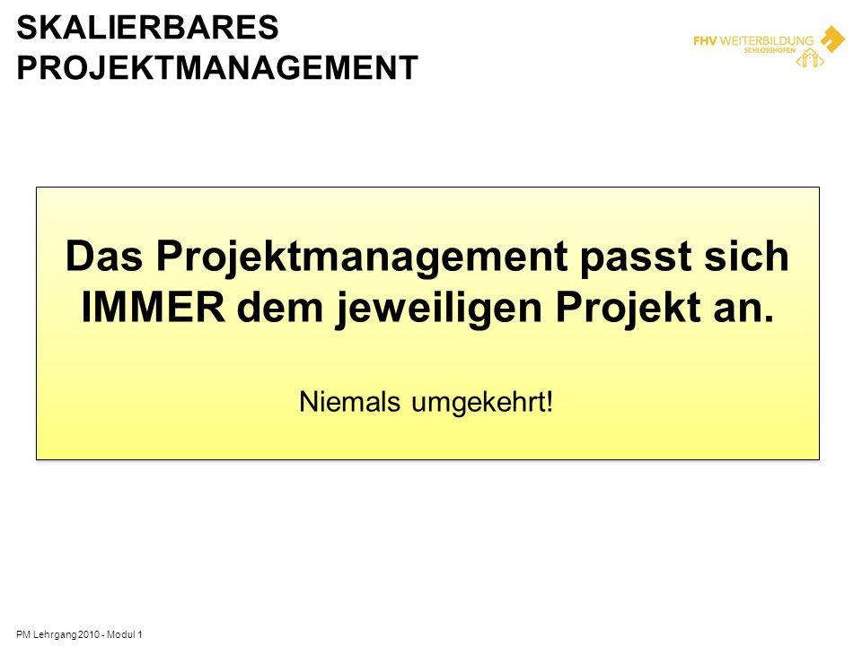 SKALIERBARES PROJEKTMANAGEMENT Das Projektmanagement passt sich IMMER dem jeweiligen Projekt an. Niemals umgekehrt! Das Projektmanagement passt sich I