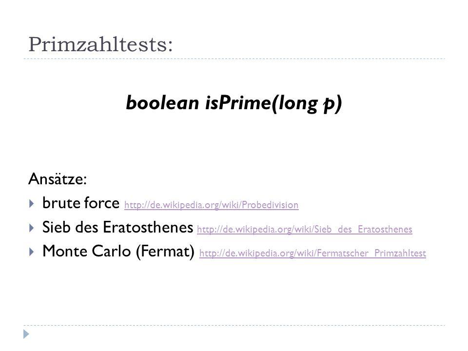 Primzahltests: boolean isPrime(long p) Ansätze: brute force http://de.wikipedia.org/wiki/Probedivision http://de.wikipedia.org/wiki/Probedivision Sieb
