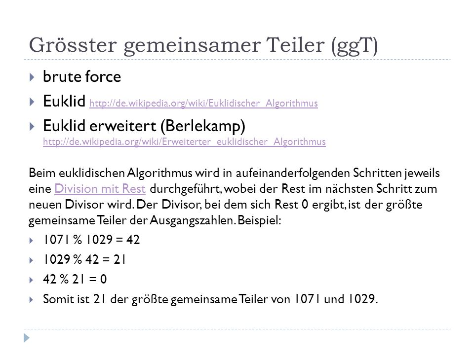 Grösster gemeinsamer Teiler (ggT) brute force Euklid http://de.wikipedia.org/wiki/Euklidischer_Algorithmus http://de.wikipedia.org/wiki/Euklidischer_A