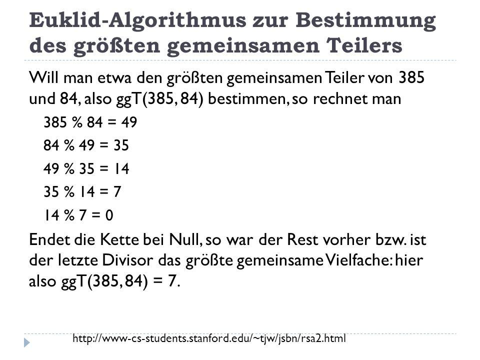 Euklid-Algorithmus zur Bestimmung des größten gemeinsamen Teilers Will man etwa den größten gemeinsamen Teiler von 385 und 84, also ggT(385, 84) besti