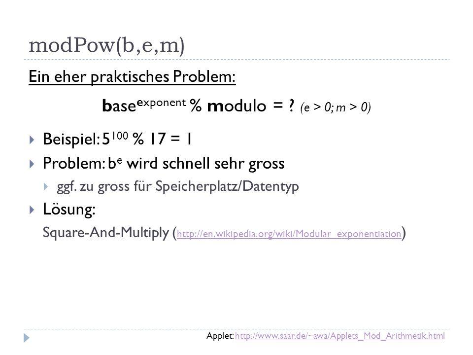 modPow(b,e,m) Ein eher praktisches Problem: base exponent % modulo = ? (e > 0; m > 0) Beispiel: 5 100 % 17 = 1 Problem: b e wird schnell sehr gross gg