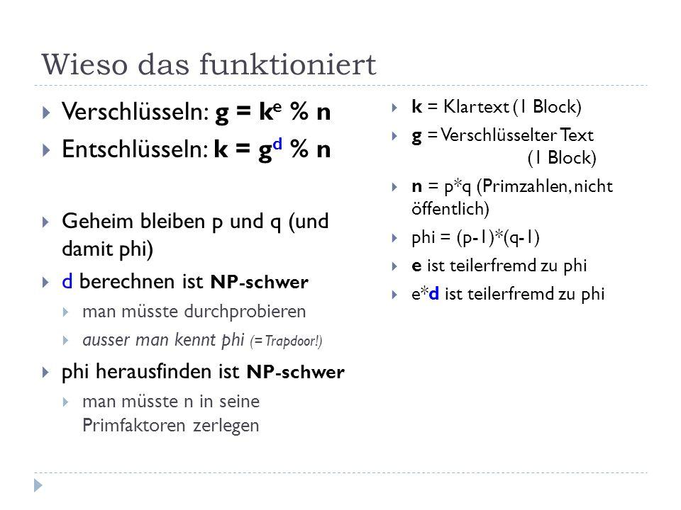 k = Klartext (1 Block) g = Verschlüsselter Text (1 Block) n = p*q (Primzahlen, nicht öffentlich) phi = (p-1)*(q-1) e ist teilerfremd zu phi e*d ist te