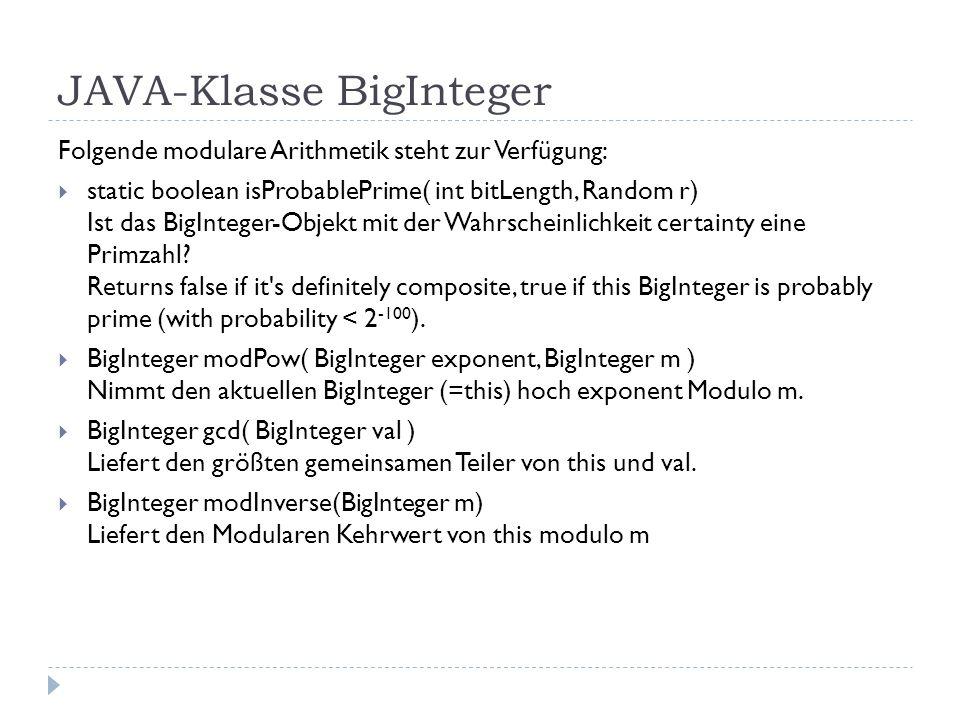 JAVA-Klasse BigInteger Folgende modulare Arithmetik steht zur Verfügung: static boolean isProbablePrime( int bitLength, Random r) Ist das BigInteger-O